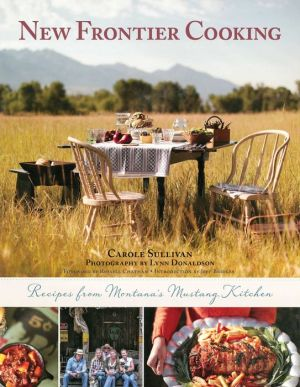 Frontier Cooking: Recipes from Montana's Mustang Kitchen