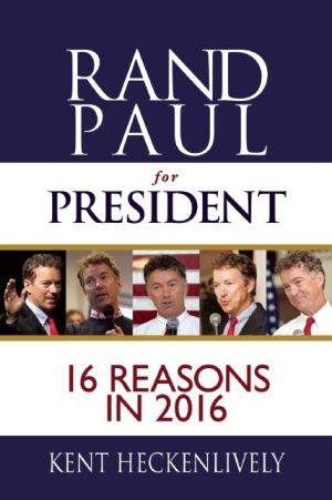 Rand Paul for President: 16 Reasons in 2016