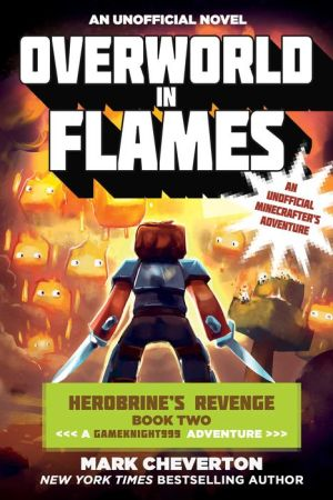 Overworld in Flames: Herobrine's Revenge Book Two (A Gameknight999 Adventure): An Unofficial Minecrafter's Adventure