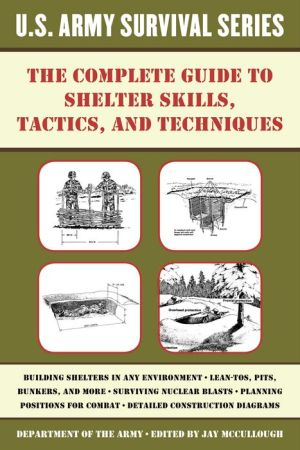 The Complete US Army Survival Guide to Shelter Skills, Tactics, and Techniques