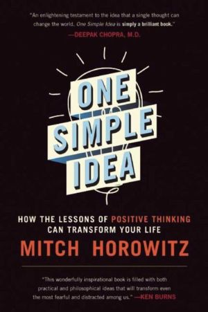 One Simple Idea: How the Lessons of Positive Thinking Can Transform Your Life
