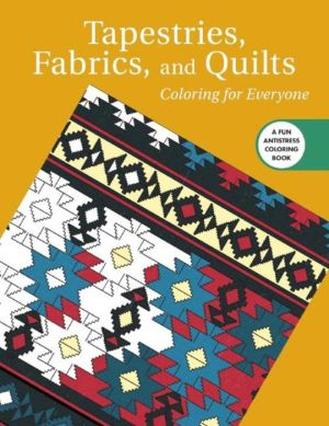 Tapestries, Fabrics, and Quilts: Coloring for Everyone