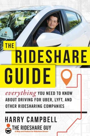 Book The Rideshare Guide: Everything You Need to Know about Driving for Uber, Lyft, and Other Ridesharing Companies