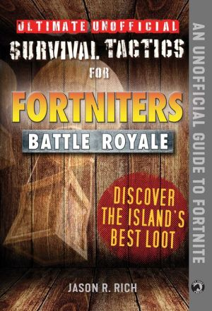 Ultimate Unofficial Survival Tactics for Fortnite Battle Royale: Discover the Island's Best Loot|Hardcover