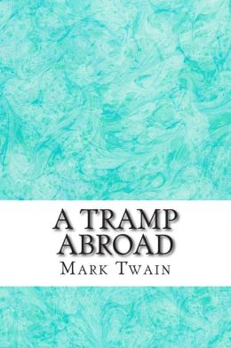A Tramp Abroad: (Mark Twain Classics Collection)