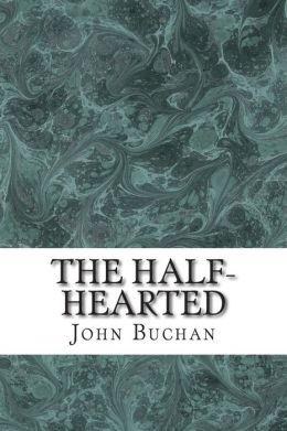 The Half-Hearted: (John Buchan Classics Collection)