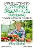 Book Cover Image. Title: Introduction to Sustainable Greenhouse Gardening - Growing Plants in Your Greenhouse, Author: Dueep Jyot Singh