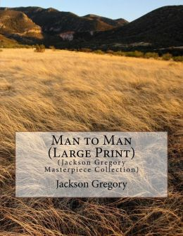 Man to Man (Large Print): (Jackson Gregory Masterpiece Collection)