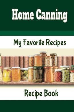 Home Canning My Favorite Recipes Recipe Book Blank Recipe