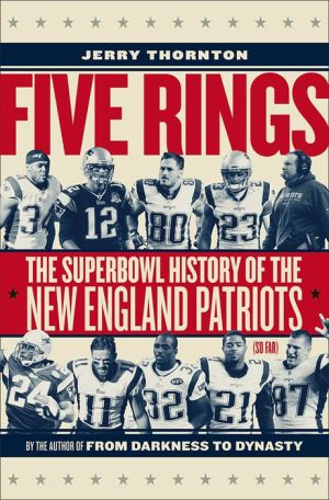 Five Rings: The Super Bowl History of the New England Patriots (So Far)