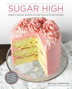 Sugar High: Sweet & Savory Baking in Your High-Altitude Kitchen