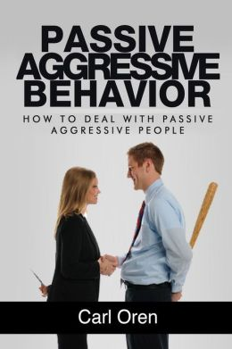 How do you deal with passive aggressive behavior
