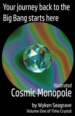 Illustrated Cosmic Monopole: Time Crystal Volume One