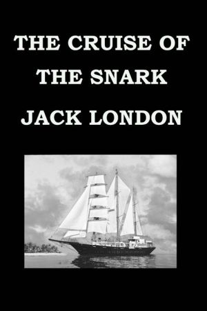 THE CRUISE OF THE SNARK By JACK LONDON: Publication date: 1911
