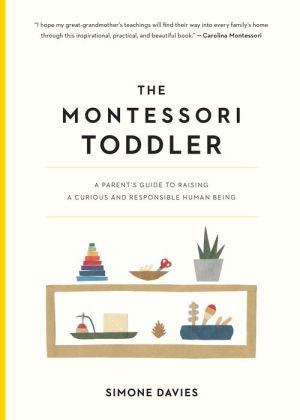 Book The Montessori Toddler: A Parent's Guide to Raising a Curious and Responsible Human Being