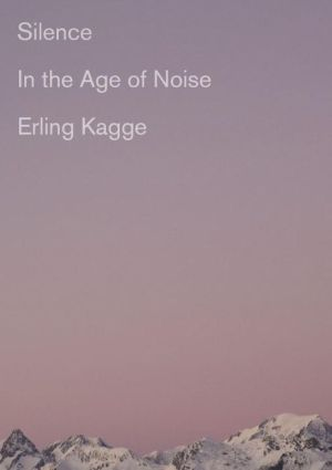 Book Silence: In the Age of Noise