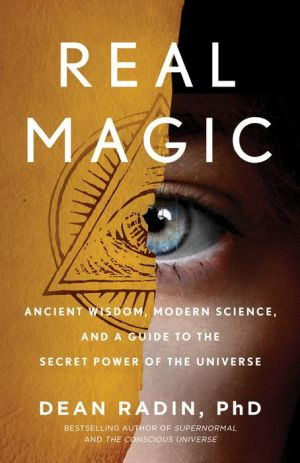 Book Real Magic: Ancient Wisdom, Modern Science, and a Guide to the Secret Power of the Universe