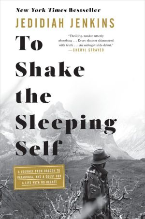 Book To Shake the Sleeping Self: A Journey from Oregon to Patagonia, and a Quest for a Life with No Regret