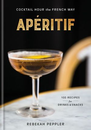 Aperitif: Cocktail Hour the French Way