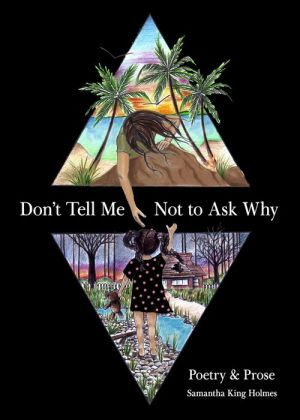 Book Don't Tell Me Not to Ask Why: Poetry & Prose
