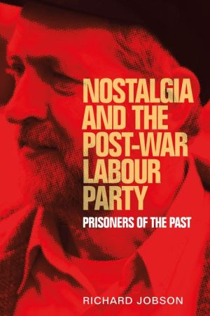 Nostalgia and the post-war Labour Party: Prisoners of the past
