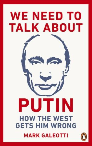 Google Book Downloaders We Need to Talk About Putin: How the West Gets Him Wrong by Mark Galeotti  (English literature)