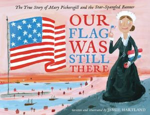 Our Flag Was Still There: The True Story of Mary Pickersgill and the Star-Spangled Banner|Hardcover