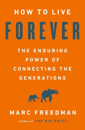 Book How to Live Forever: The Enduring Power of Connecting the Generations
