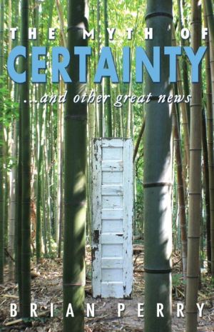 The Myth of Certainty...and Other Great News