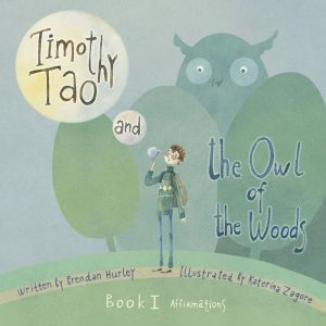 Timothy Tao and the Owl of the Woods (Book 1: Affirmations)