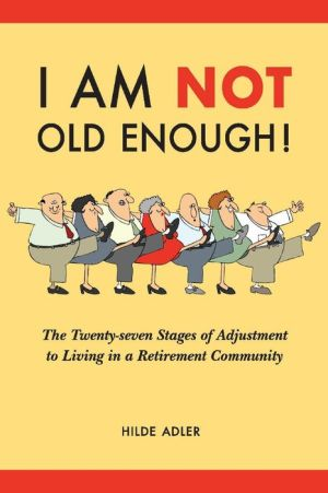 I Am NOT Old Enough!: The Twenty-Seven Stages of Adjustment to Living in a Retirement Community|Paperback
