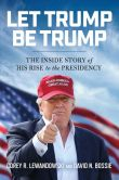 Book Cover Image. Title: Let Trump Be Trump:  The Inside Story of His Rise to the Presidency, Author: Corey R. Lewandowski