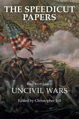 The Speedicut Papers Book 3 (1857-1865): Uncivil Wars