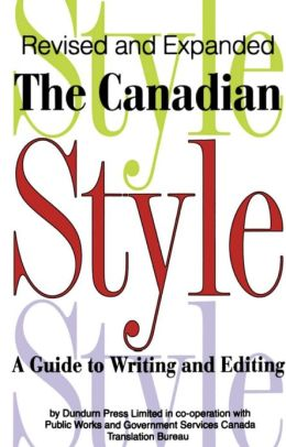 The Canadian Style : A Guide to Writing and Editing