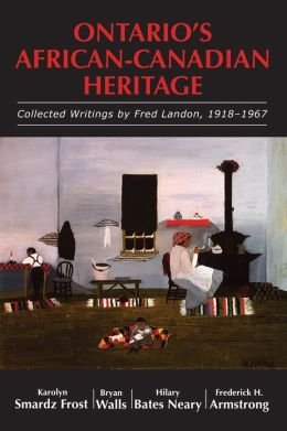 Ontario's African-Canadian Heritage: Collected Writings by Fred Landon, 1918-1967