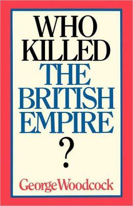 Who Killed the British Empire?