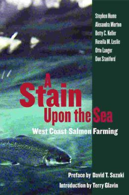 A Stain Upon the Sea: West Coast Salmon Farming