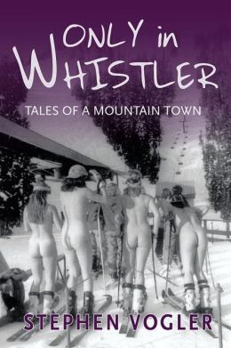 Only in Whistler: Tales of a Mountain Town