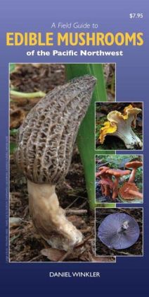 A Field Guide to Edible Mushrooms of the Pacific Northwest