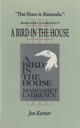 That House in Manawaka: Margaret Laurence's a Bird in the House