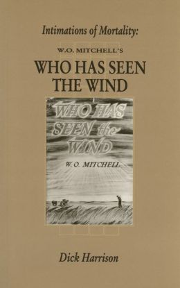 Intimations of Mortality: W. O. Mitchell's Who Has Seen the Wind