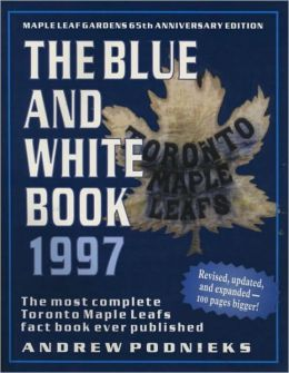 Blue and White Book 1997: The Most Complete Toronto Maple Leafs Fact Book Ever Published