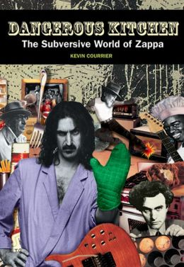 Dangerous Kitchen: The Subversive World of Frank Zappa