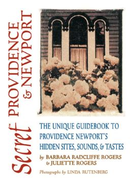 Secret Providence and Newport: The Unique Guidebook to Providence and Newport's Hidden Sites, Sounds and Tastes