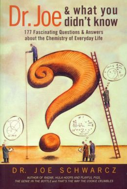 Dr. Joe and What You Didn't Know: 177 Fascinating Questions about the Chemistry of Everyday Life