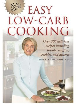 All New Easy Low Carb Cooking: Over 300 Delicious Recipes Including Breads, Muffins, Cookies and Desserts