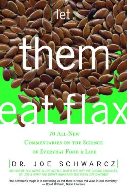 Let Them Eat Flax!: 62 All-New Commentaries on the Science of Everyday Food & Life