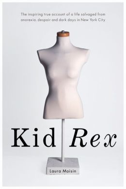 Kid Rex: The Inspiring True Account of a Life Salvaged from Despair, Anorexia and Dark Days in New York City