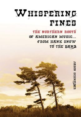 Whispering Pines: The Northern Roots of American Music . . . from Hank Snow to The Band