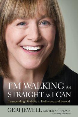 I'm Walking as Straight as I Can: Transcending Disability in Hollywood and Beyond Geri Jewell, Ted Nichelson and Patty Duke